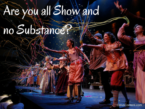 Are you all Show and no Substance?