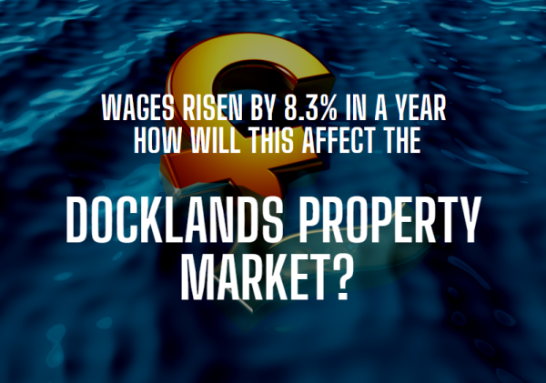 Wages rising by 8.3% pa - how will this affect the Docklands property market?