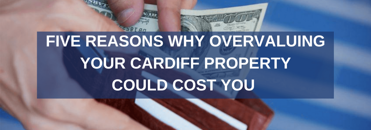 >Overvaluing Your Cardiff Property Could Cost You