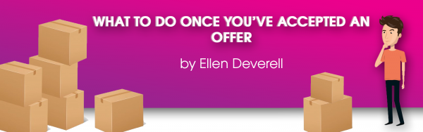 You've accepted an offer? Now what?