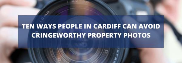 Ten Ways People in Cardiff can Avoid Cringeworthy Property Photos