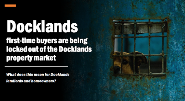 As Docklands First-time Buyers are Being Locked Out of the Docklands Property Ma