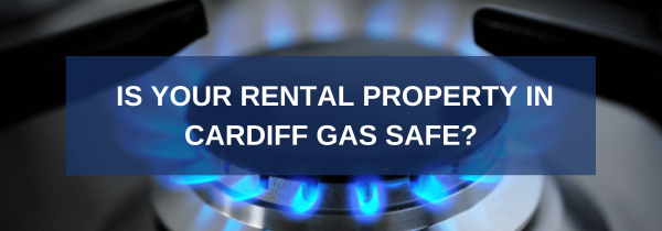 Is Your Rental Property in Cardiff Gas Safe?