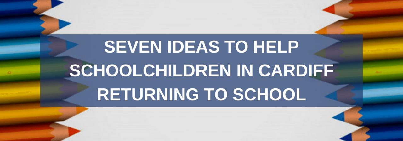>Help Schoolchildren in Cardiff Returning to School