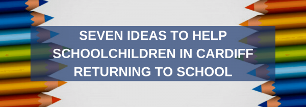 Seven Ideas to Help Schoolchildren in Cardiff Returning to School