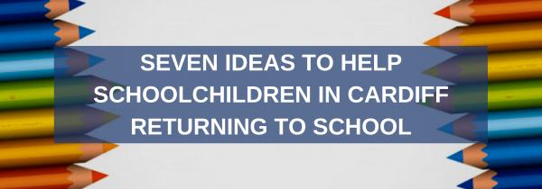 Seven Ideas to Help Schoolchildren in Cardiff Returning to School