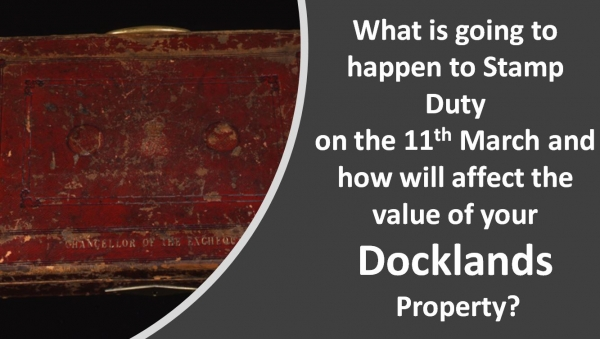 Docklands Property Market What is going to happen to Stamp Duty on 11th March?