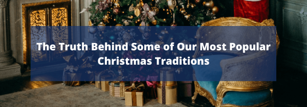 The Truth Behind Some of Our Most Popular Christmas Traditions