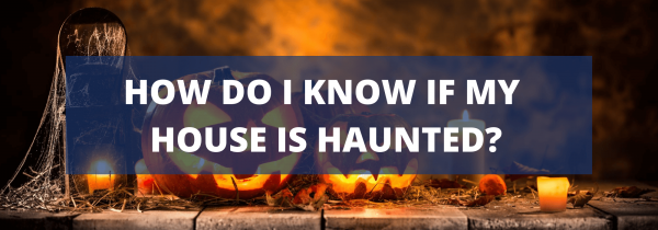 How do I know if my house is haunted?