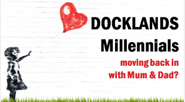 Docklands Millennials Moving Back in with Mum & Dad?