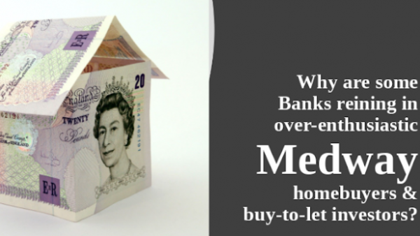Why are Some Banks Reining in Over-Enthusiastic Gillingham and Medway Homebuyers