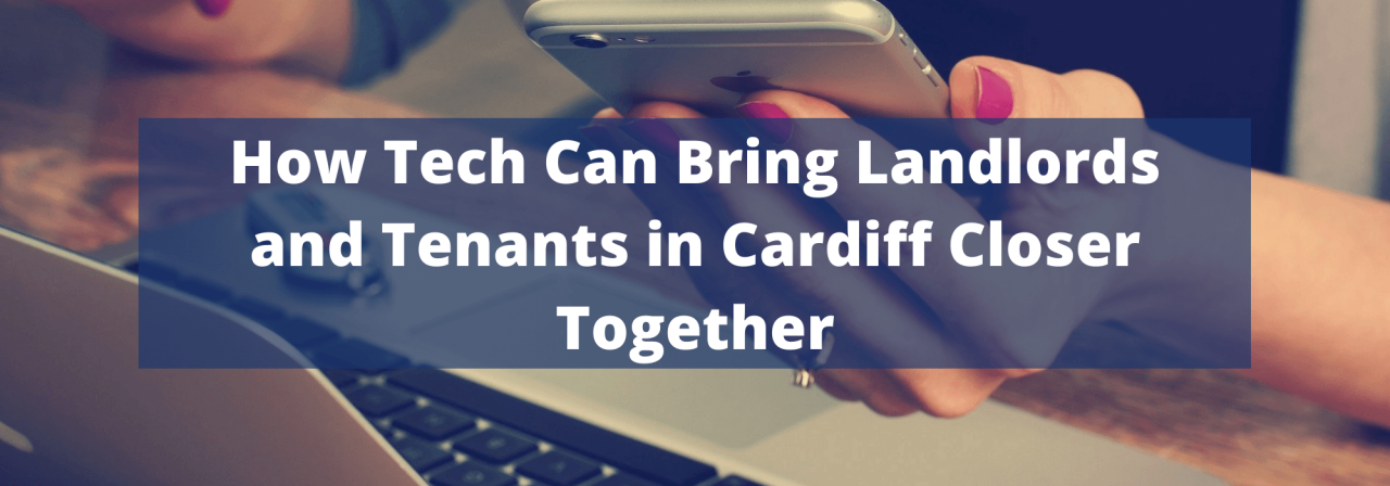 >How Tech Can Bring Landlords and Tenants in Cardif