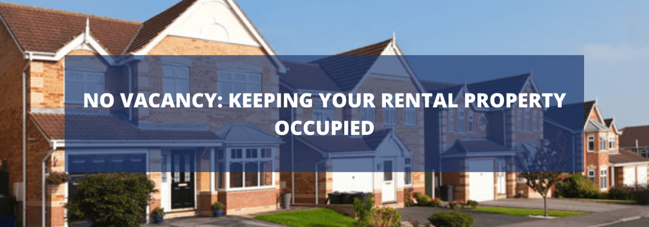 >NO VACANCY: KEEPING YOUR RENTAL PROPERTY OCCUPIED