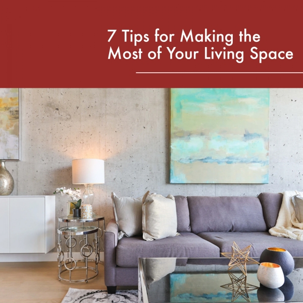 7 Tips for Making the Most of Your Living Space