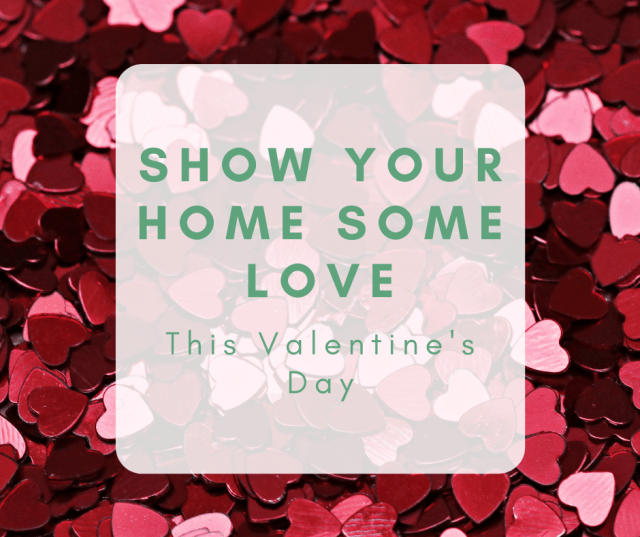 >Valentine's Love for your Home