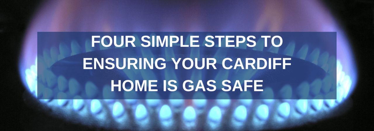 >Steps to Ensuring Your Cardiff Home is Gas Safe