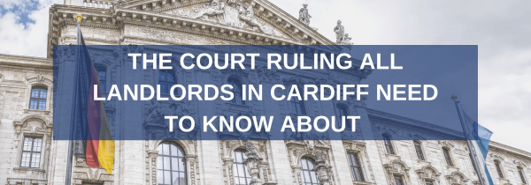 The Court ruling all Landlords in Cardiff need to know about