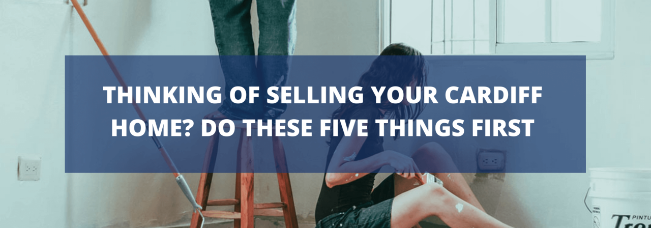 >Thinking of Selling Your Cardiff Home? Do These Fi