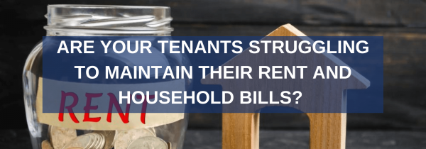 Are Your Tenants Struggling To Maintain Their Rent Or Household Bills?