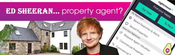 Ed Sheeran, estate agent?