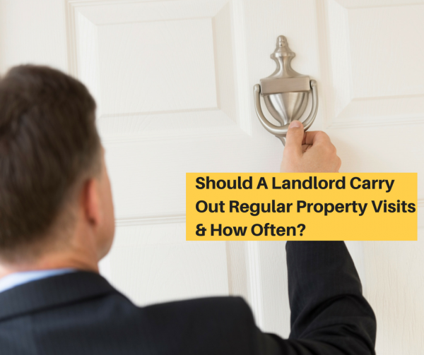 Should A Landlord Carry Out Regular Property Visits & How Often?
