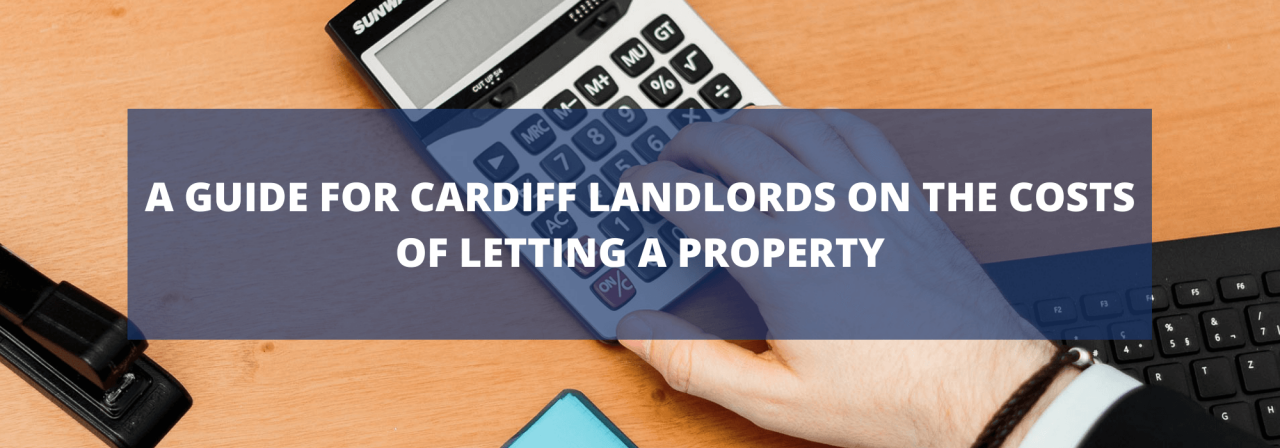 >A Guide for Cardiff Landlords on the Costs of Lett