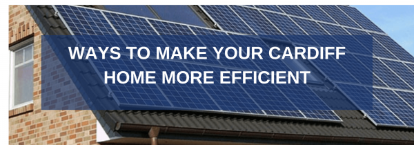 Ways To Make Your Cardiff Home More Efficient