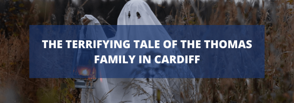 The terrifying tale of the Thomas family in Cardiff