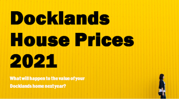 Docklands House Prices 2021: What will happen to the value of your Docklands hom