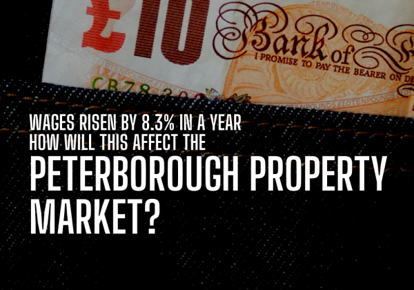 Wages Rising by 8.3% pa - How Will This Affect the Peterborough Property Market?