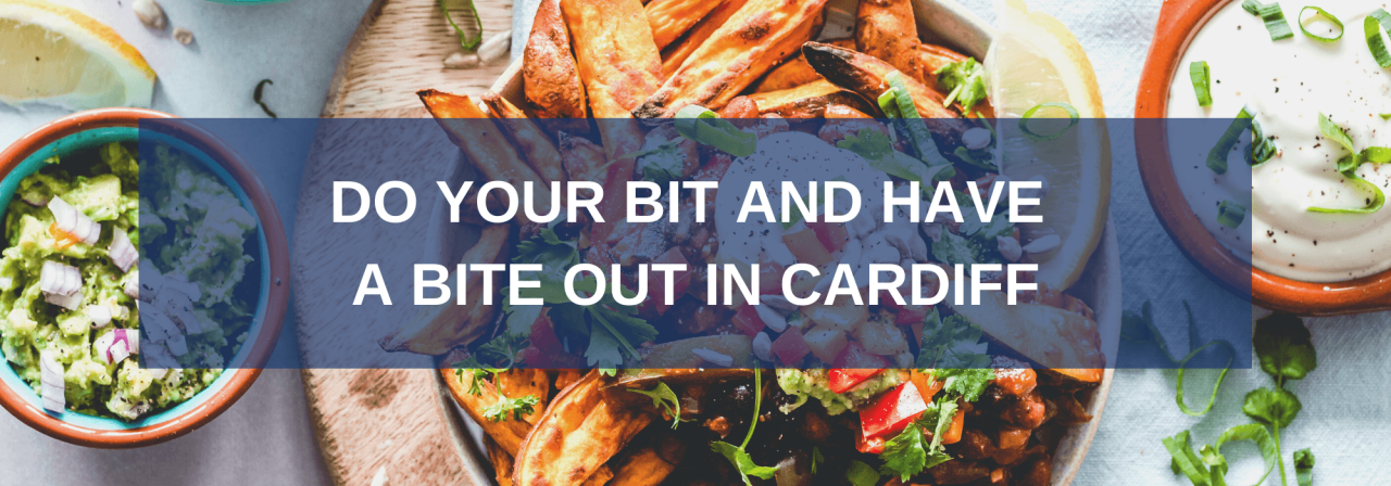 >Do your bit and have a bite out in Cardiff