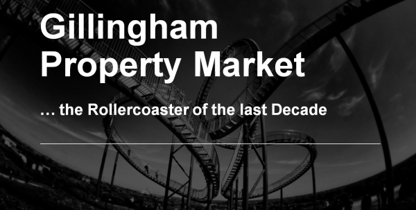 Gillingham Property Market … the Rollercoaster of the last Decade