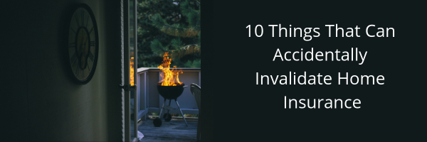 10 Things That Can Accidentally Invalidate Home Insurance
