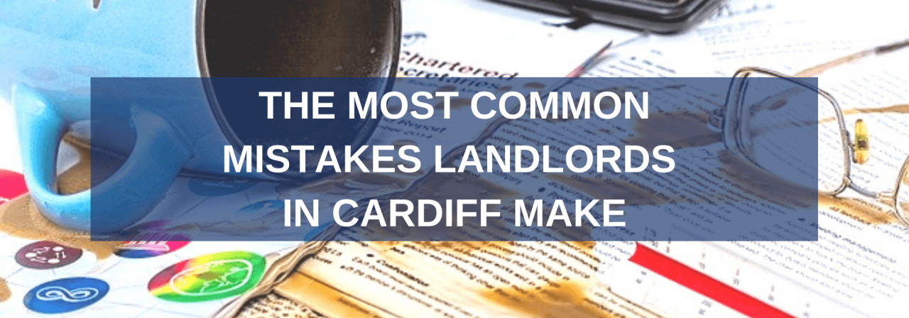 >The Most Common Mistakes Landlords in Cardiff Make