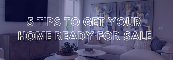 5 Tips To Get Your Home Ready For Sale