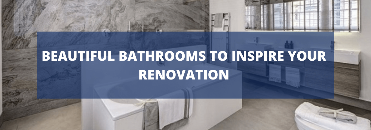 >Beautiful bathrooms to inspire your renovation