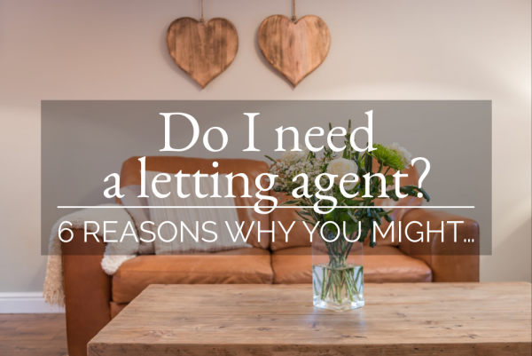 Do I need a letting agent?      6 REASONS WHY YOU MIGHT…