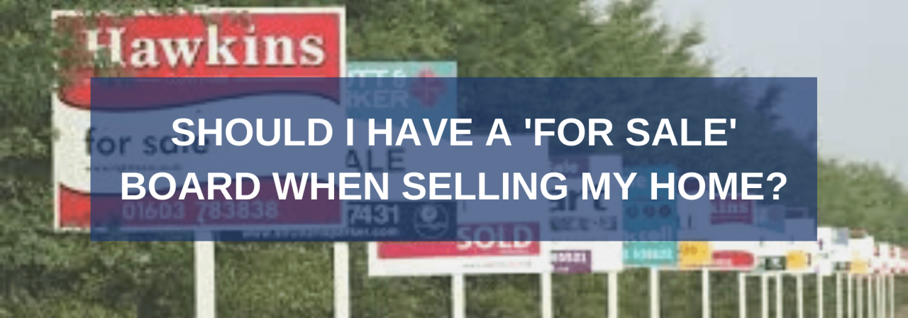 >Should I have a 'FOR SALE' board when Selling?