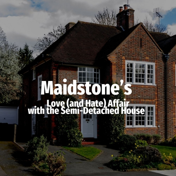 Maidstone's Love (and Hate) Affair with the Semi-Detached House
