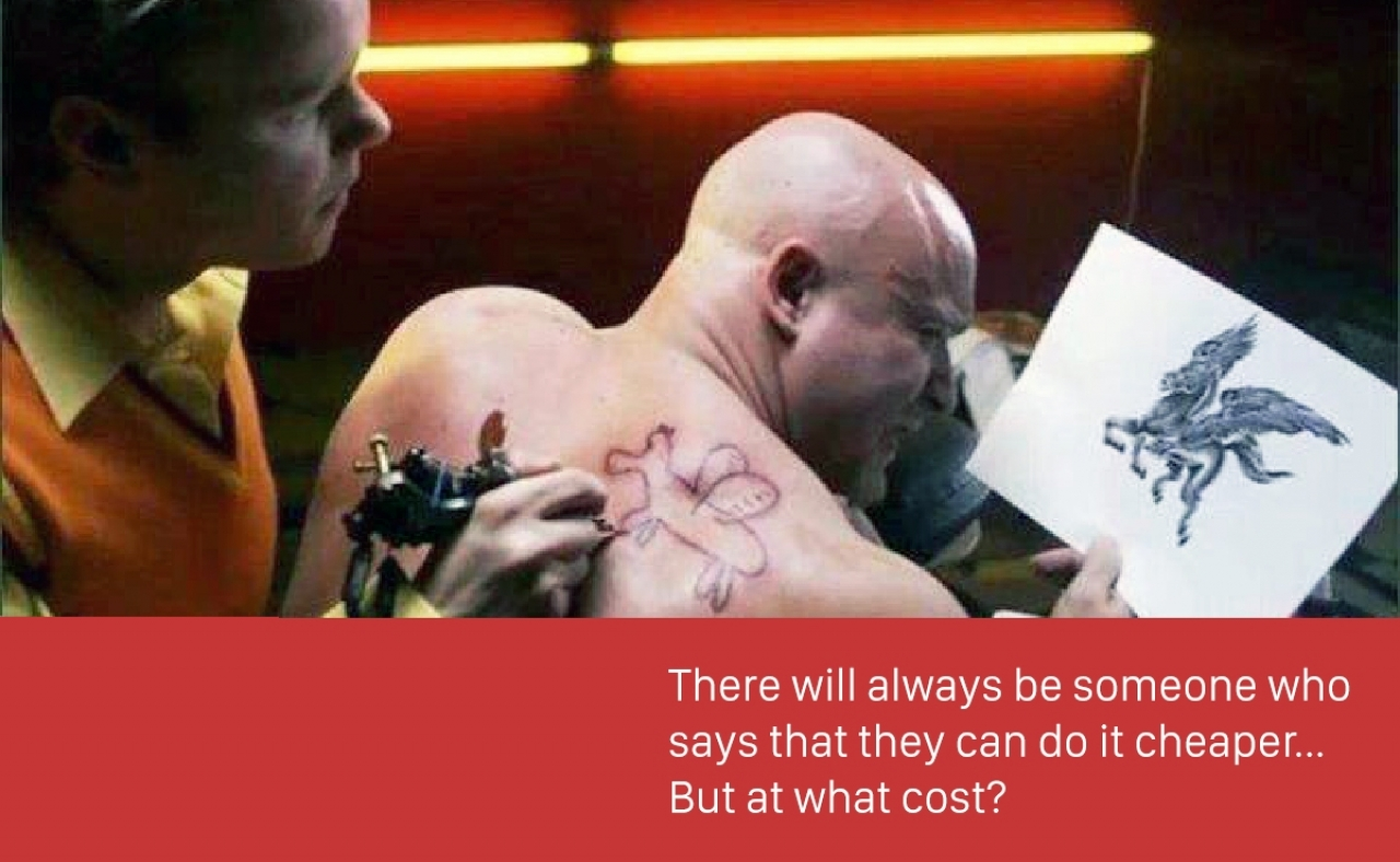 There will always be someone who can do it cheaper
