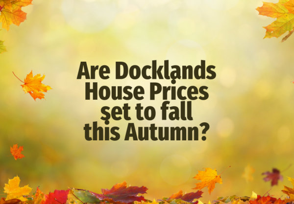 Are Docklands House Prices Set to Fall this Autumn?