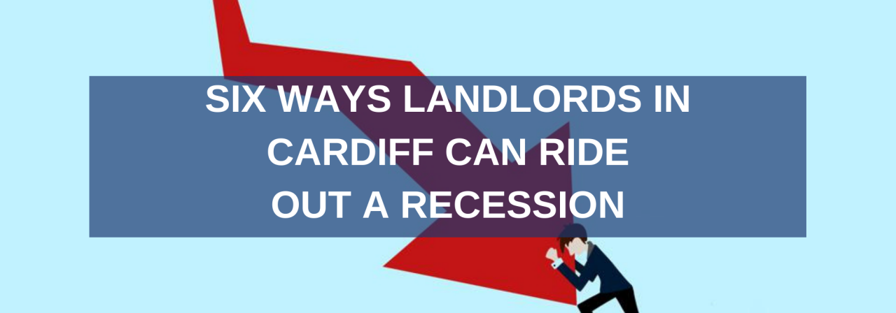 >Ways Landlords in Cardiff Can Ride Out a Recession