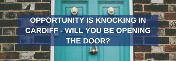 Opportunity is knocking in Cardiff – Will you be opening the door?