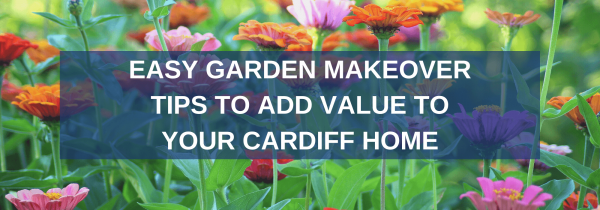 Easy Garden Makeover Tips to Add Value to Your Cardiff Home
