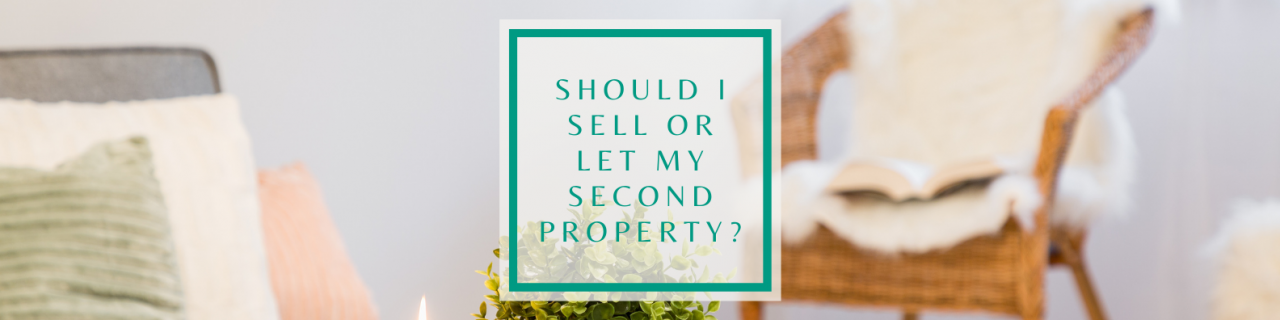 >Should I Sell or Let my Second Property?
