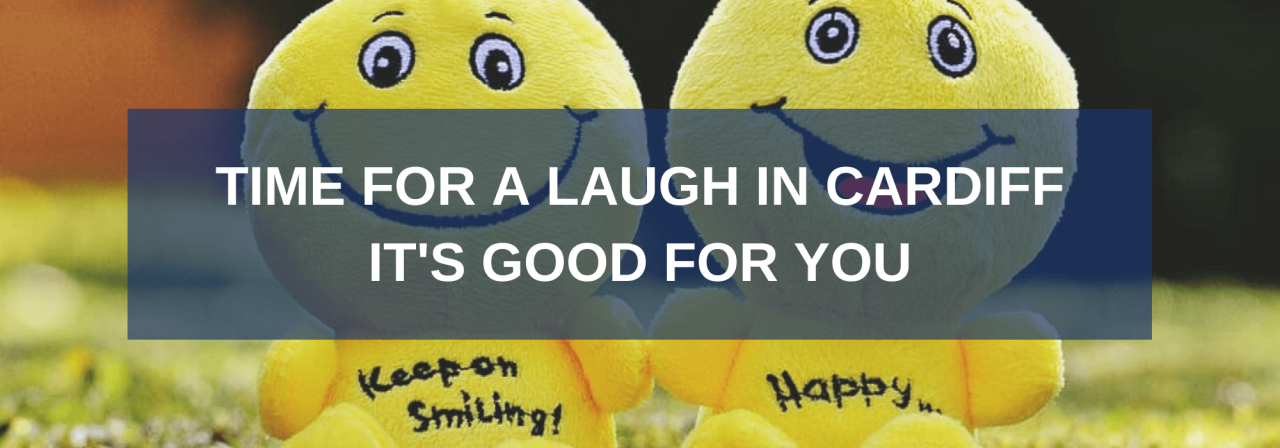 >Time for a Laugh in Cardiff – It's Good for You