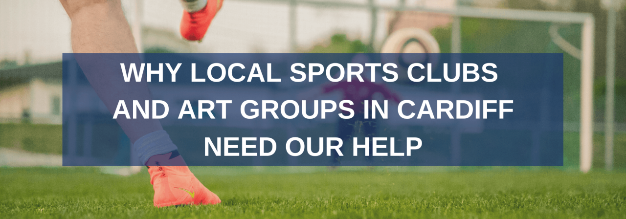 >Why local sports clubs and arts groups in Cardiff