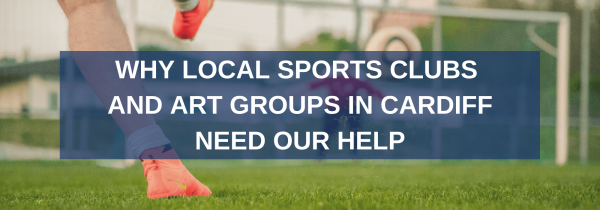 Why local sports clubs and arts groups in Cardiff need our help
