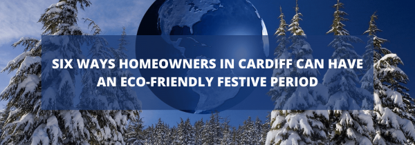 Six Ways Homeowners in Cardiff Can Have an Eco-Friendly Festive Period