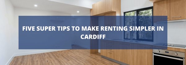 Five Super Tips to Make Renting Simpler in Cardiff